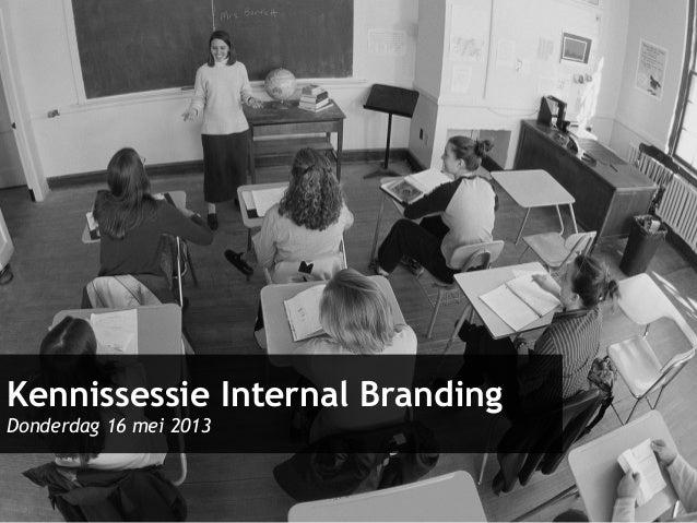 Kennissessie Internal Branding Donderdag 16 mei 2013