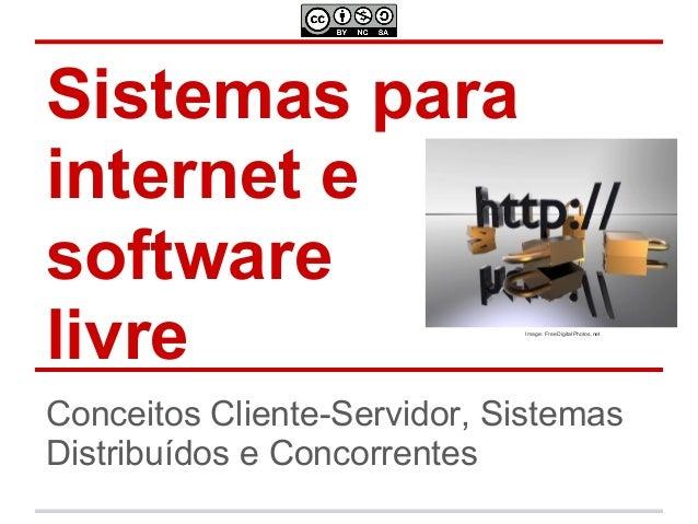 Sistemas para internet e software livre Conceitos Cliente-Servidor, Sistemas Distribuídos e Concorrentes Image: FreeDigita...