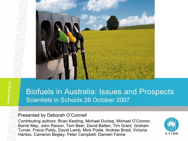Biofuels in Australia: Issues and Prospects Scientists in Schools 26 October 2007 Presented by Deborah O'Connell  Contribu...