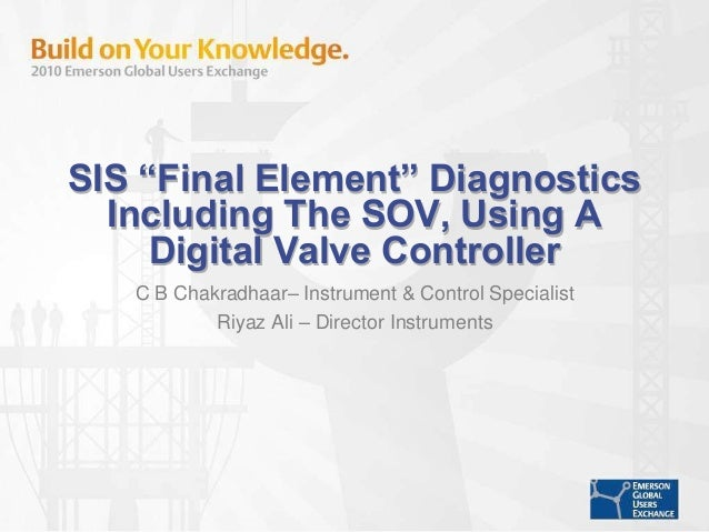 "SIS ""Final Element"" Diagnostics Including The SOV, Using A Digital Valve Controller C B Chakradhaar– Instrument & Control ..."