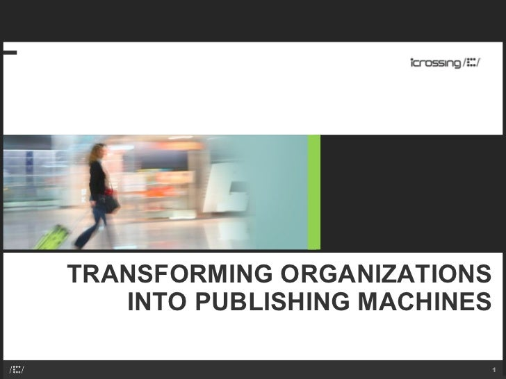 TRANSFORMING ORGANIZATIONS INTO PUBLISHING MACHINES