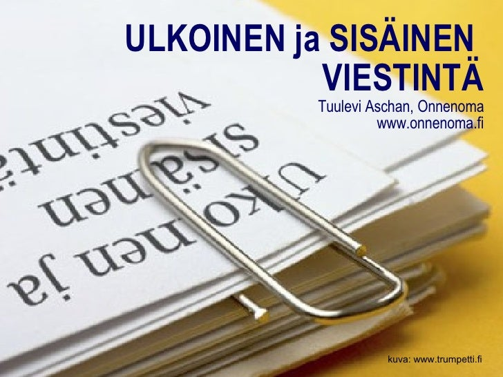 ULKOINEN ja SISÄINEN  VIESTINTÄ Tuulevi Aschan, Onnenoma www.onnenoma.fi kuva: www.trumpetti.fi