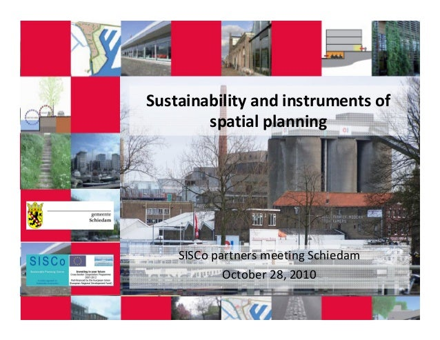 Sustainability and instruments of spatial planning SISCo partners meeting Schiedam October 28, 2010