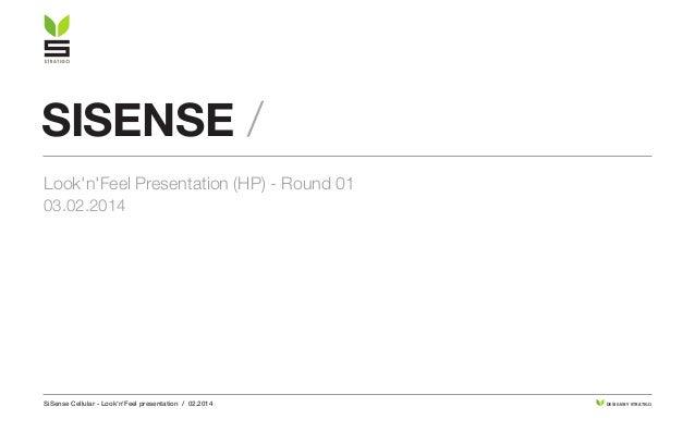 SiSense Cellular - Look'n'Feel presentation / 02.2014 DESIGN BY STRATIGO sisense / Look'n'Feel Presentation (HP) - Round 0...