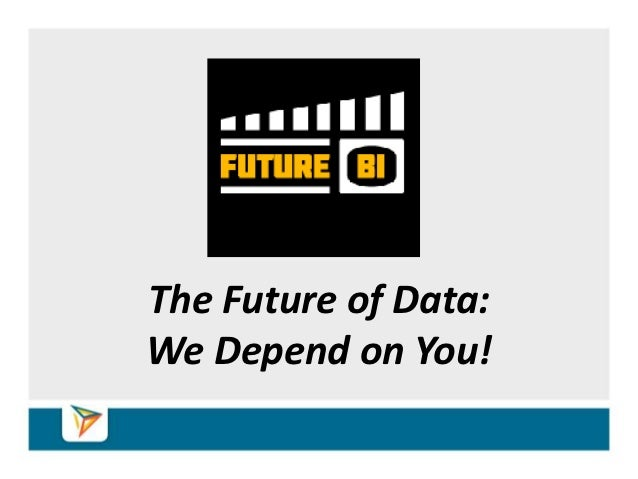 The Future of Data:We Depend on You!