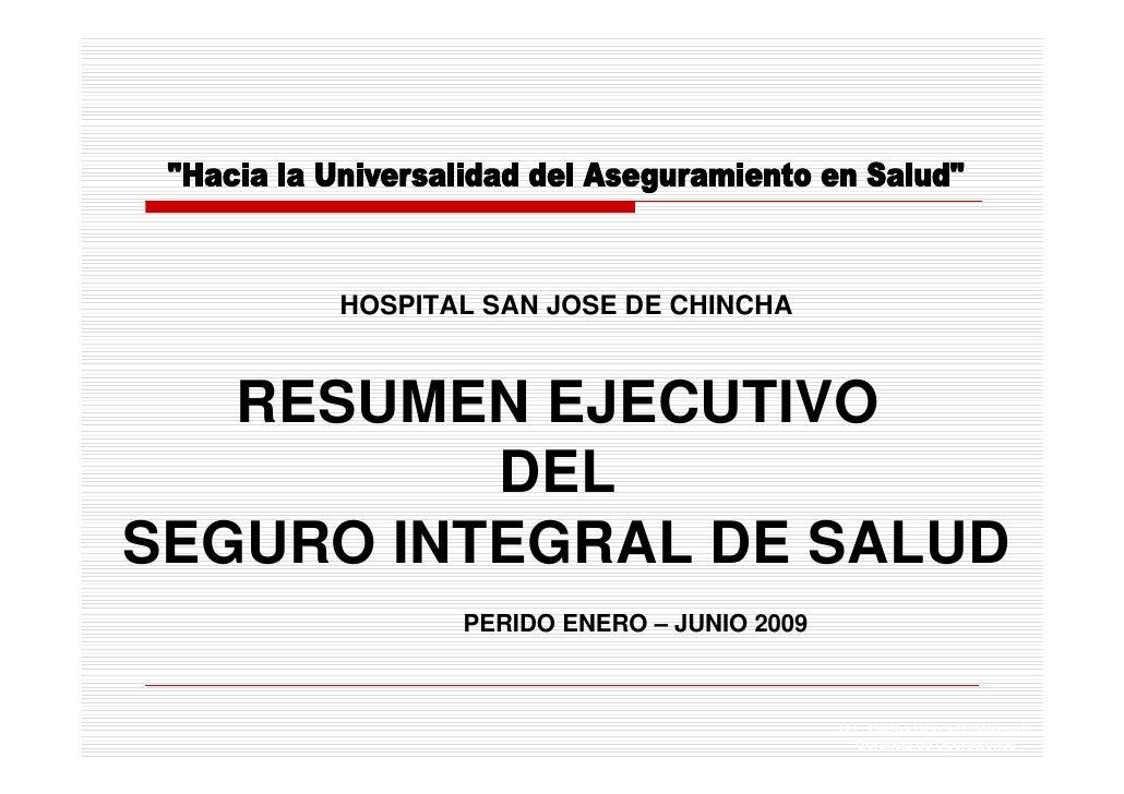 HOSPITAL SAN JOSE DE CHINCHA       RESUMEN EJECUTIVO           DEL SEGURO INTEGRAL DE SALUD             PERIDO ENERO – JUN...