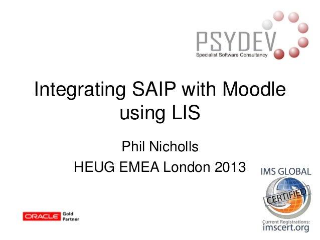 Phil Nicholls HEUG EMEA London 2013 Integrating SAIP with Moodle using LIS