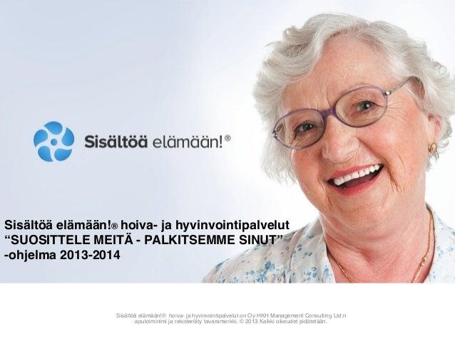 """Sisältöä elämään!® hoiva- ja hyvinvointipalvelut """"SUOSITTELEMEITÄ-PALKITSEMMESINUT""""# -ohjelma 2013-2014#  Sisältöä el..."""