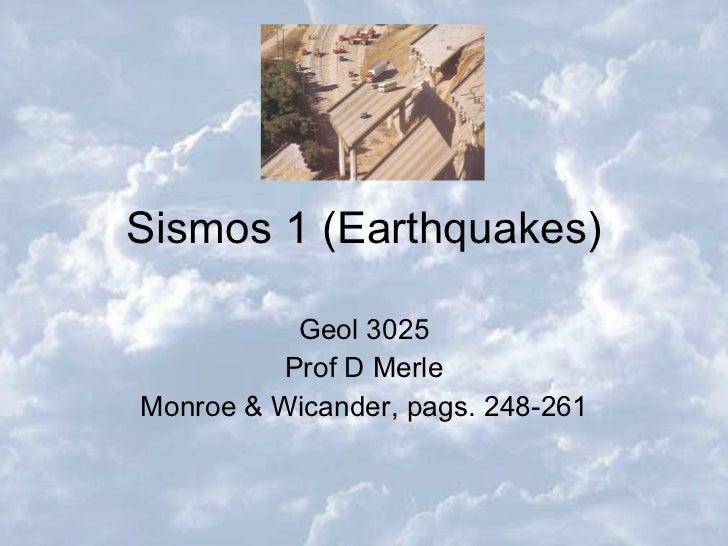 Sismos 1 (Earthquakes) Geol 3025 Prof D Merle Monroe & Wicander, pags. 248-261