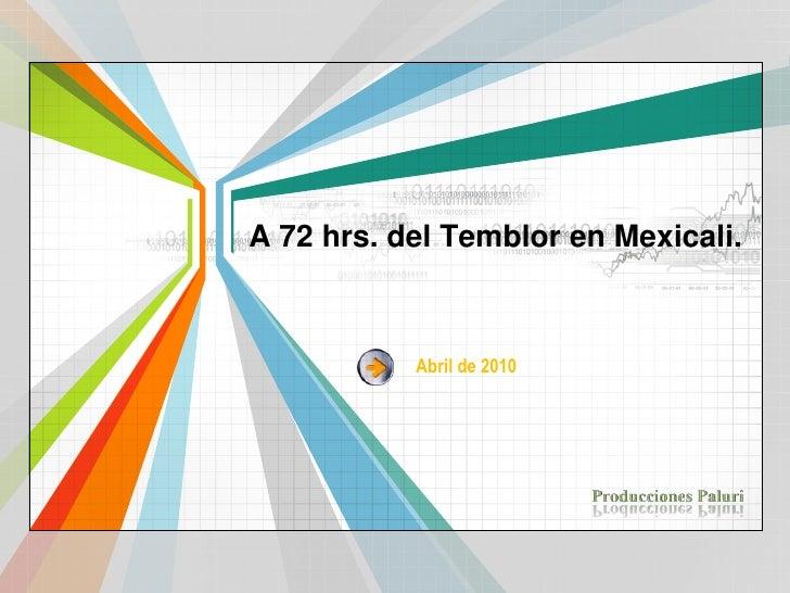A 72 hrs. del Temblor en Mexicali.<br />Abril de 2010<br />