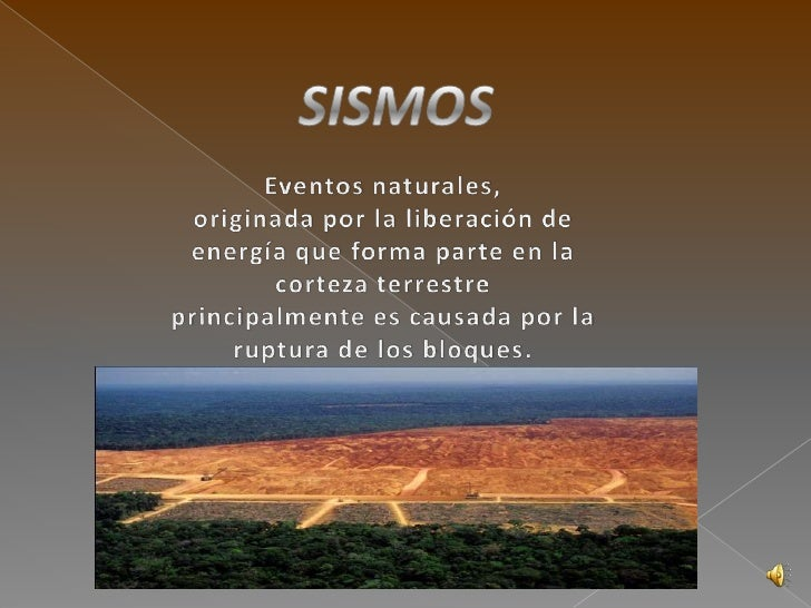 SISMOS<br />Eventos naturales, <br />originada por la liberación de energía que forma parte en la corteza terrestre   <br ...