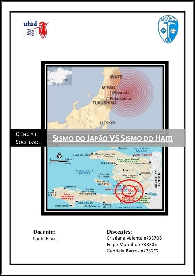 CIÊNCIA E SOCIEDADE  SISMO DO JAPÃO VS SISMO DO HAITI  Docente:  Discentes:  Paulo Favas  Cristiana Valente nº33708 Filipe...
