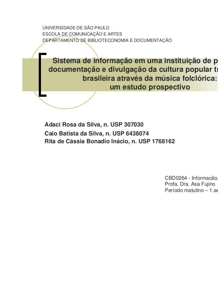 UNIVERSIDADE DE SÃO PAULOESCOLA DE COMUNICAÇÃO E ARTESDEPARTAMENTO DE BIBLIOTECONOMIA E DOCUMENTAÇÃO   Sistema de informaç...