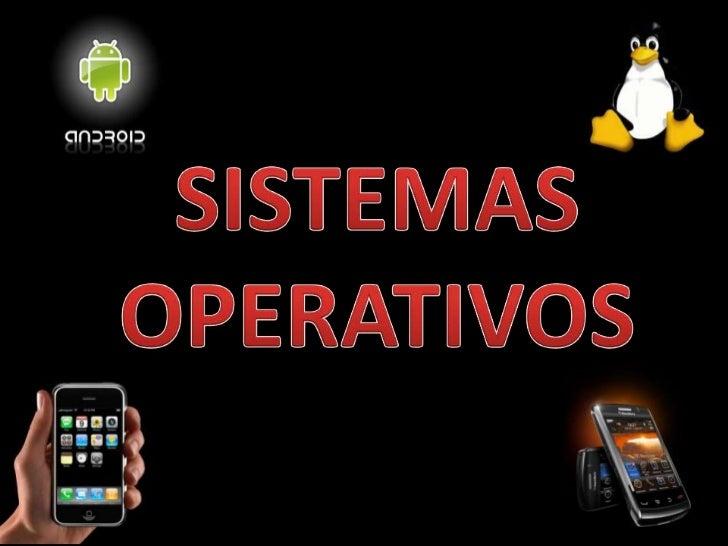 SIS. OPERATIVOS MÓVILES• Es un sistema operativo que controla un dispositivo móvil al  igual que las computadoras utilizan...