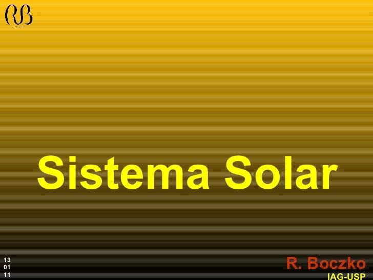 Sistema Solar R. Boczko IAG-USP 13 01 11