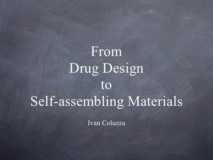 From       Drug Design           toSelf-assembling Materials         Ivan Coluzza