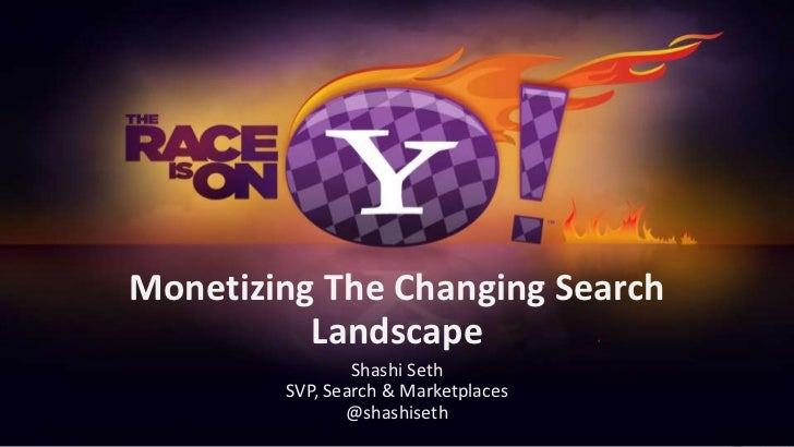 Monetizing The Changing Search Landscape<br />Shashi Seth<br />SVP, Search & Marketplaces<br />@shashiseth<br />