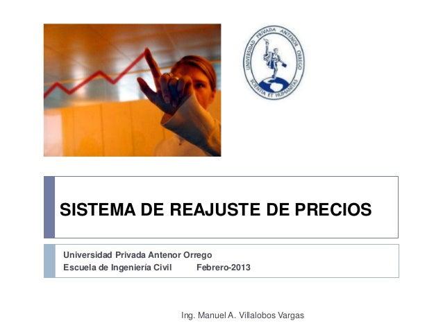 SISTEMA DE REAJUSTE DE PRECIOSUniversidad Privada Antenor OrregoEscuela de Ingeniería Civil      Febrero-2013             ...