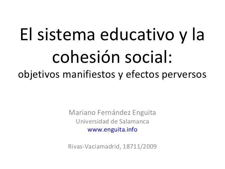 El sistema educativo y la     cohesión social:objetivos manifiestos y efectos perversos           Mariano Fernández Enguit...