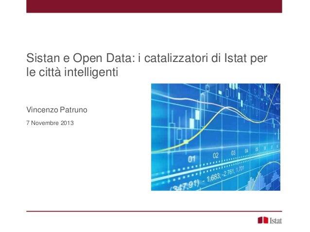 Sistan e Open Data: i catalizzatori di Istat per le città intelligenti Vincenzo Patruno 7 Novembre 2013