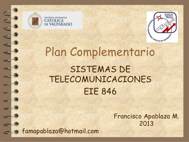 Plan Complementario SISTEMAS DE TELECOMUNICACIONES EIE 846 Francisco Apablaza M. 2013 famapablaza@hotmail.com