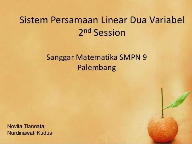 Sistem Persamaan Linear Dua Variabel 2nd Session Sanggar Matematika SMPN 9 Palembang Novita Tiannata Nurdinawati Kudus