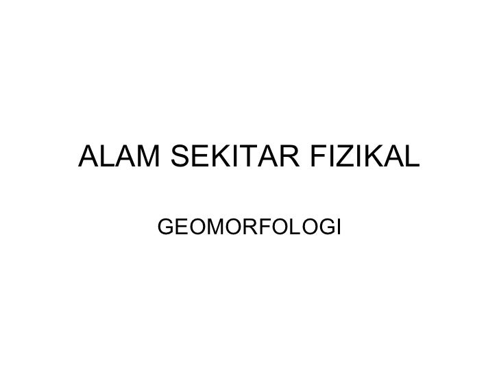 ALAM SEKITAR FIZIKAL GEOMORFOLOGI