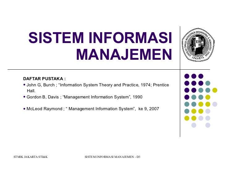 "SISTEM INFORMASI MANAJEMEN <ul><li>DAFTAR PUSTAKA : </li></ul><ul><li>John G, Burch ; ""Information System Theory and Pract..."