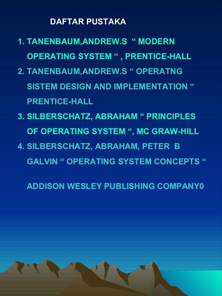 "DAFTAR PUSTAKA 1.   TANENBAUM,ANDREW.S  "" MODERN  OPERATING SYSTEM "" , PRENTICE-HALL 2. TANENBAUM,ANDREW.S "" OPERATNG  SIS..."