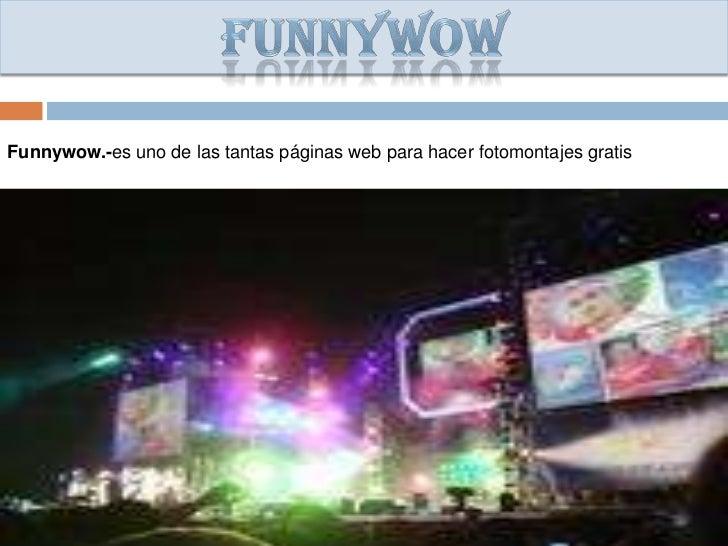 Funnywow.-es uno de las tantas páginas web para hacer fotomontajes gratis