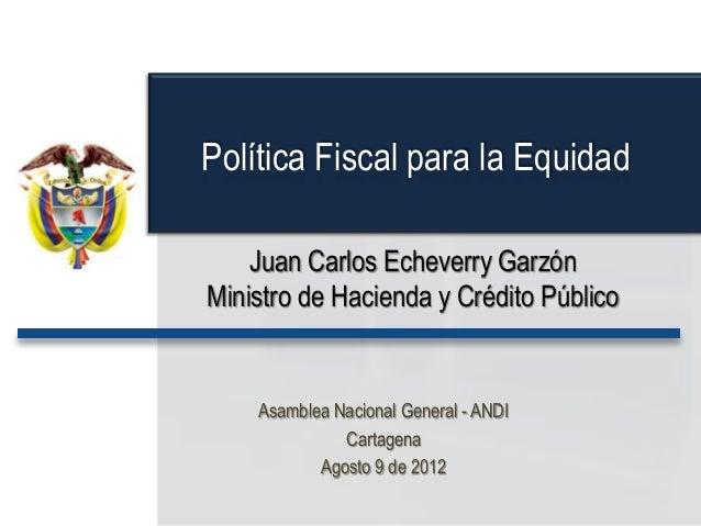 Juan Carlos Echeverry GarzónMinistro de Hacienda y Crédito PúblicoAsamblea Nacional General - ANDICartagenaAgosto 9 de 201...