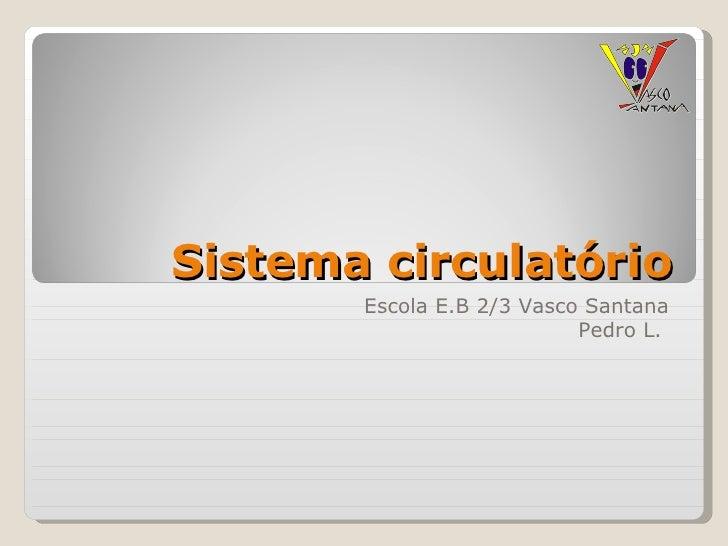 Sistema circulatório Escola E.B 2/3 Vasco Santana Pedro L.