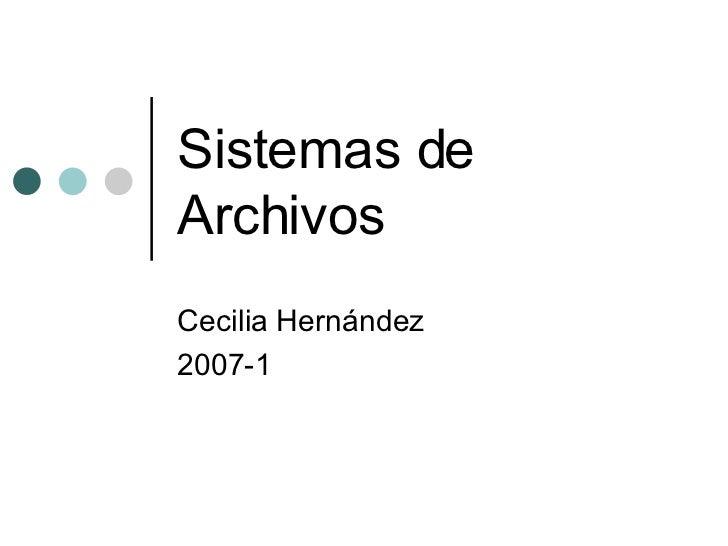 Sistemas de Archivos Cecilia Hernández 2007-1