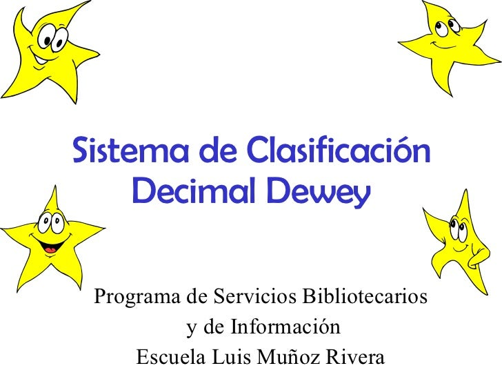Sistema de Clasificación Decimal Dewey Programa de Servicios Bibliotecarios  y de Información Escuela Luis Muñoz Rivera