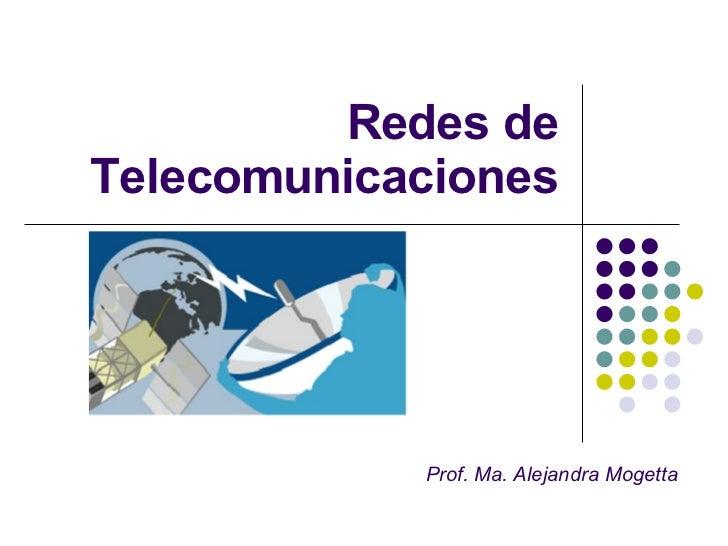 Redes de Telecomunicaciones Prof. Ma. Alejandra Mogetta