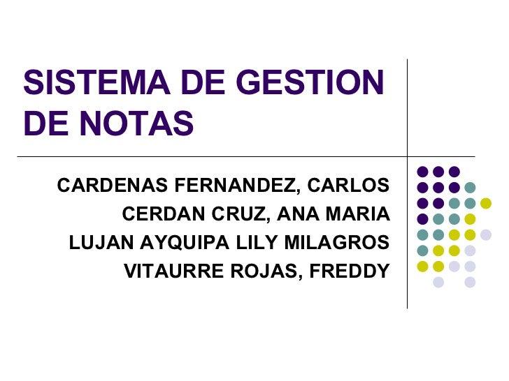SISTEMA DE GESTION DE NOTAS CARDENAS FERNANDEZ, CARLOS CERDAN CRUZ, ANA MARIA LUJAN AYQUIPA LILY MILAGROS VITAURRE ROJAS, ...