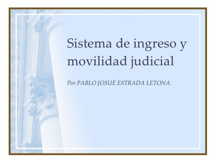 Sistema de ingreso y movilidad judicial Por PABLO JOSUÉ ESTRADA LETONA
