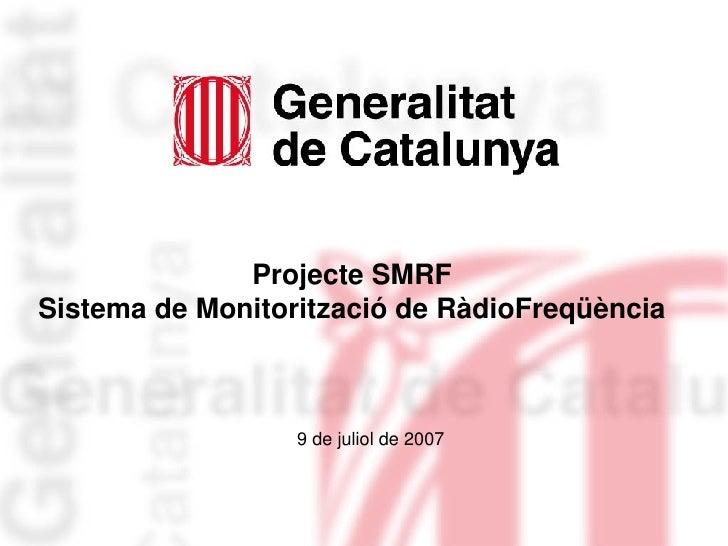 Projecte SMRF Sistema de Monitorització de RàdioFreqüència 9 de juliol de 2007