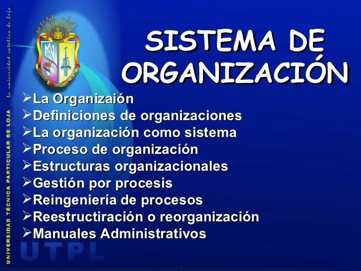 <ul><li>La Organizaión </li></ul><ul><li>Definiciones de organizaciones </li></ul><ul><li>La organización como sistema </l...