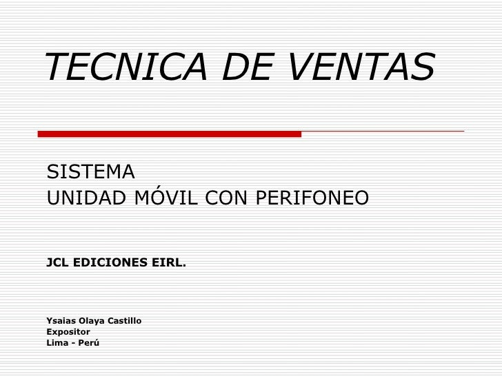 TECNICA DE VENTAS   SISTEMA  UNIDAD MÓVIL CON PERIFONEO JCL EDICIONES EIRL . Ysaias Olaya Castillo Expositor Lima - Perú