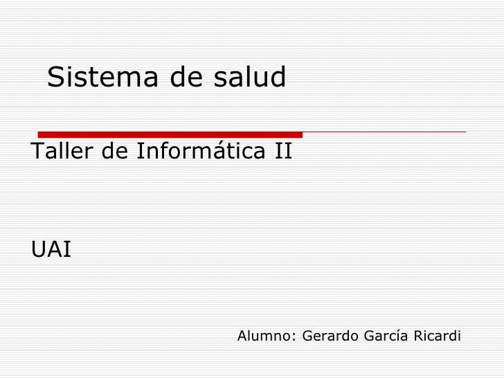 Sistema de salud Taller de Informática II UAI Alumno: Gerardo García Ricardi
