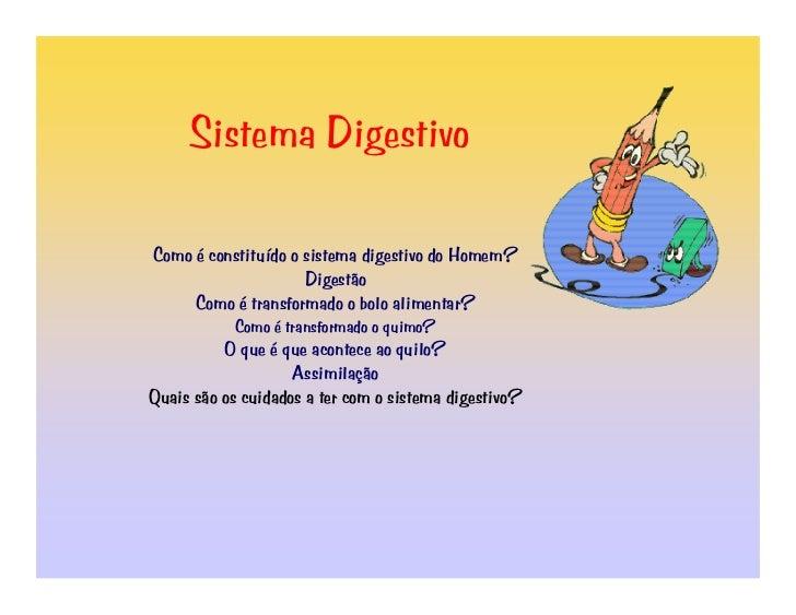 Sistema Digestivo  Como é constituído o sistema digestivo do Homem?                      Digestão      Como é transformado...