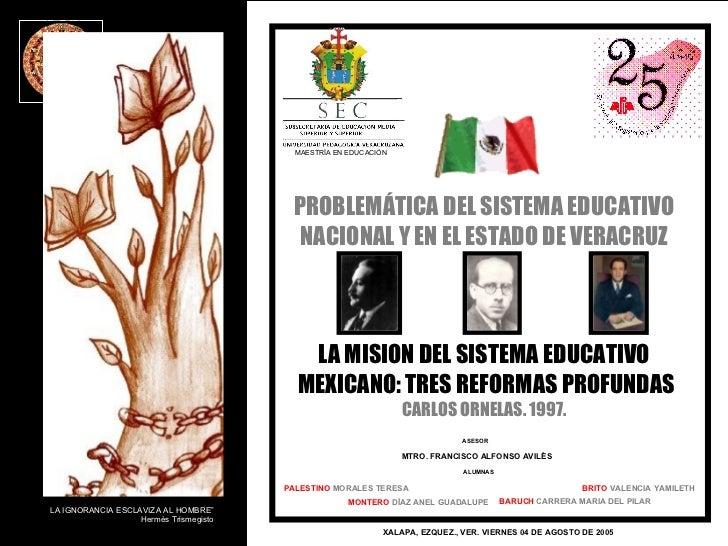 PROBLEMÁTICA DEL SISTEMA EDUCATIVO NACIONAL Y EN EL ESTADO DE VERACRUZ LA MISION DEL SISTEMA EDUCATIVO MEXICANO: TRES REFO...