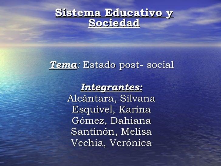 Tema :  Estado post- social Integrantes: Alcántara, Silvana Esquivel, Karina Gómez, Dahiana Santinón, Melisa Vechia, Verón...