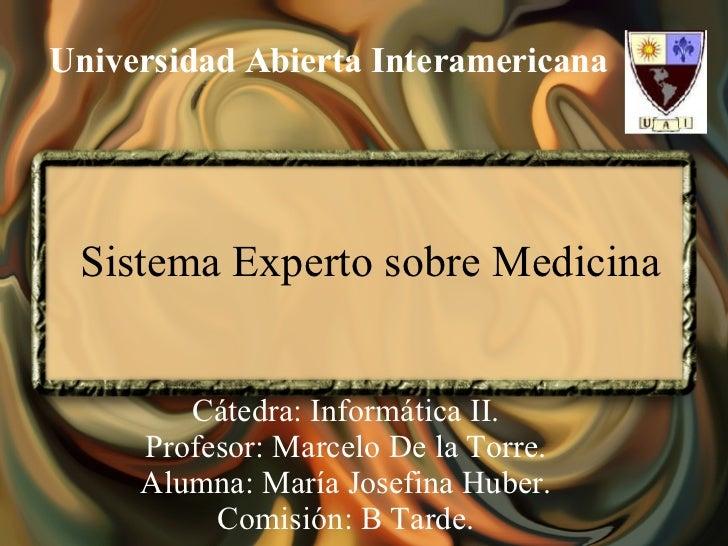 Sistema Experto sobre Medicina Cátedra: Informática II. Profesor: Marcelo De la Torre. Alumna: María Josefina Huber. Comis...