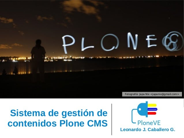 Fotografiá: Japa Nix <japanix@gmail.com>  Sistema de gestión de contenidos Plone CMS  Leonardo J. Caballero G.