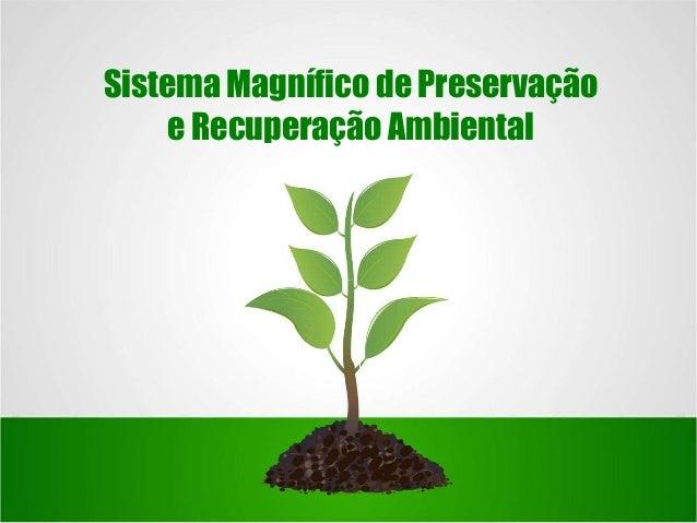 Sistema Magnífico de Preservação e Recuperação Ambiental