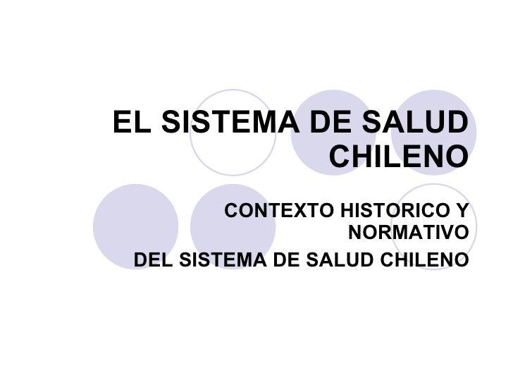 EL SISTEMA DE SALUD CHILENO CONTEXTO HISTORICO Y NORMATIVO DEL SISTEMA DE SALUD CHILENO