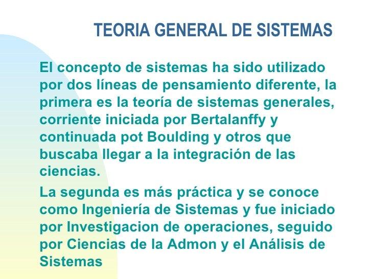 TEORIA GENERAL DE SISTEMAS <ul><li>El concepto de sistemas ha sido utilizado por dos líneas de pensamiento diferente, la p...