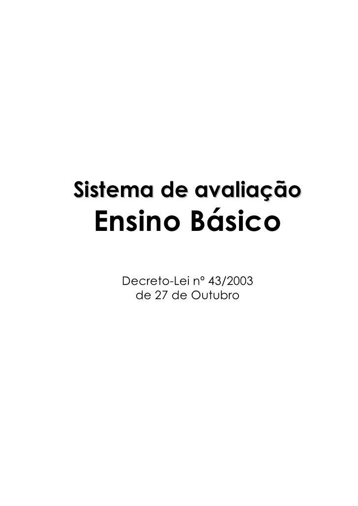 Sistema de avaliação Ensino Básico    Decreto-Lei nº 43/2003      de 27 de Outubro